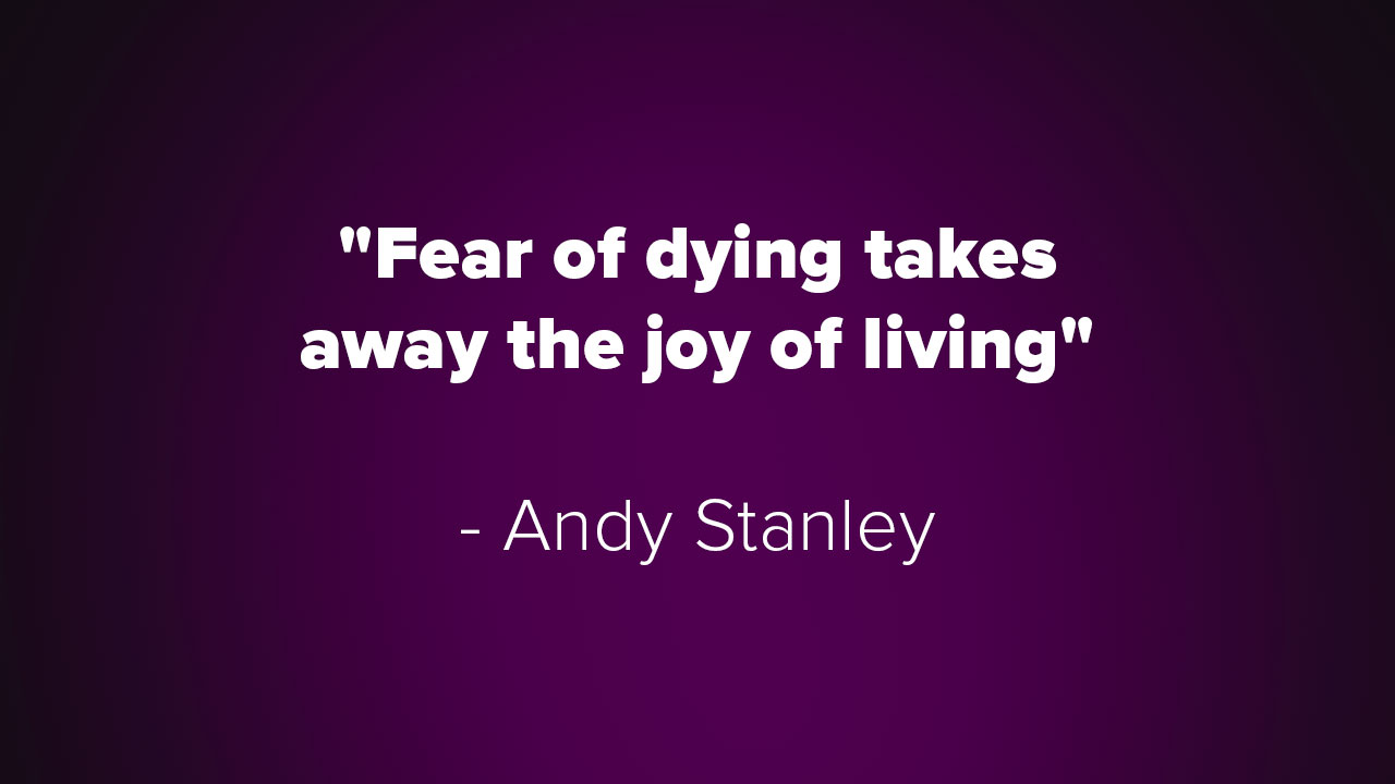 Fear of dying takes away the joy of living