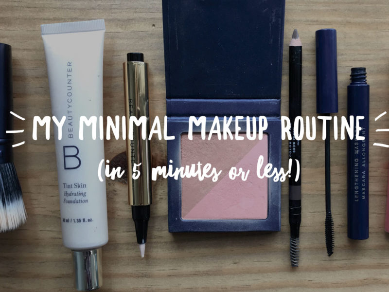 Living With Less: My Minimal Makeup Routine (In 5 minutes or less!)